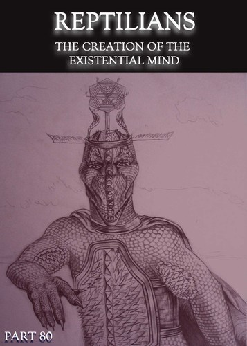 Full reptilians the creation of the existential mind part 80
