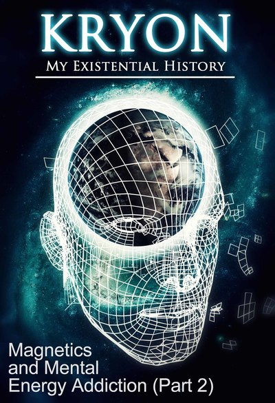Full magnetics and mental energy addiction part 2 kryon my existential history