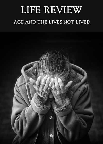 Full age and the lives not lived life review
