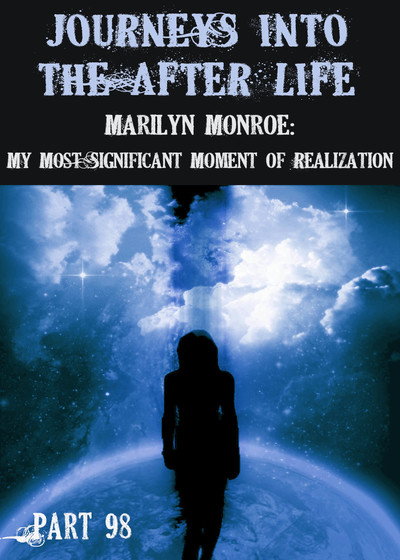 Full marilyn monroe my most significant moment of realization journeys into the afterlife part 98
