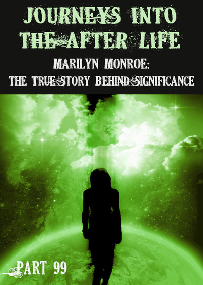 Full marilyn monroe the true story behind significance journeys into the afterlife part 99