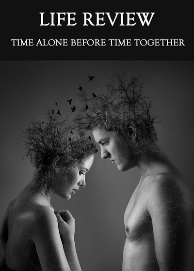 Full time alone before time together life review