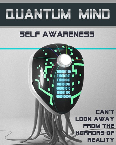 Full can t look away from the horrors of reality quantum mind self awareness