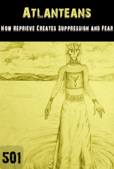 Full how reprieve creates suppression and fear atlanteans part 501