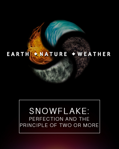 Full snowflake perfection and the principle of two or more earth nature and weather