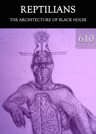 Full the architecture of black holes reptilians part 610