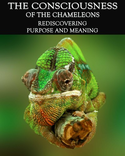 Full rediscovering purpose and meaning the consciousness of the chameleons