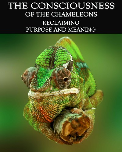 Full reclaiming purpose and meaning the consciousness of the chameleons