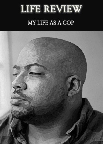 Full life review my life as a cop