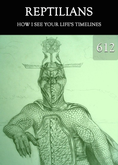 Full how i see your life s timelines reptilians part 612