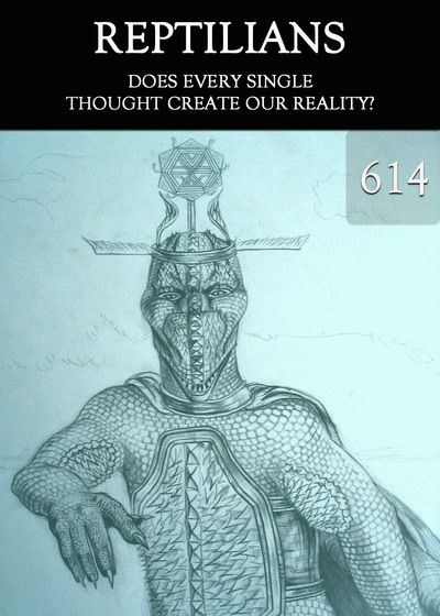 Full does every single thought create our reality reptilians part 614