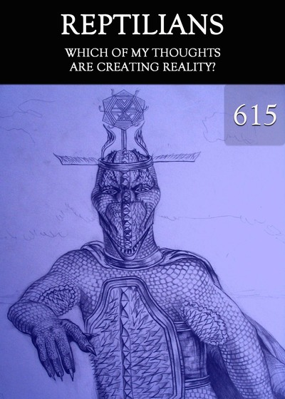 Full which of my thoughts are creating reality reptilians part 615