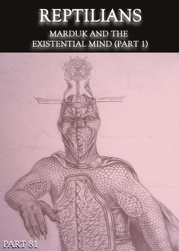Full reptilians marduk and the existential mind part 1 part 81