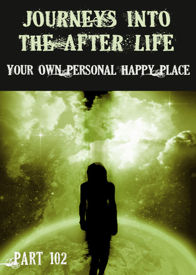 Full your own personal happy place journeys into the afterlife part 102