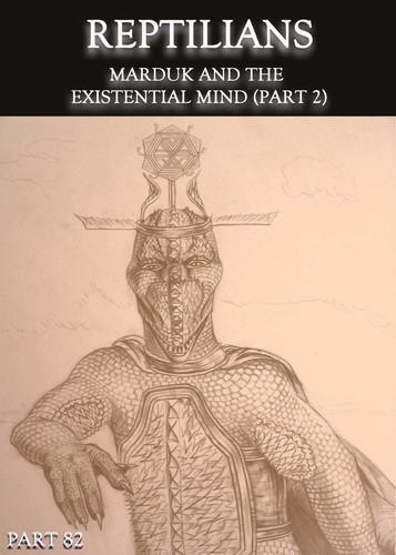 Full reptilians marduk and the existential mind part 2 part 82