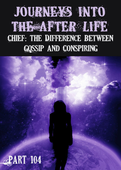 Full chief the difference between gossip and conspiring journeys into the afterlife part 104
