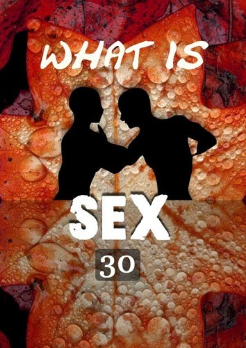 Full what is sex who am i as sex part 30