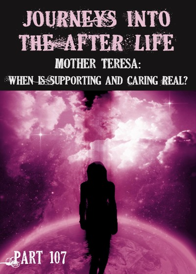Full mother teresa when is supporting and caring real journeys into the afterlife part 107