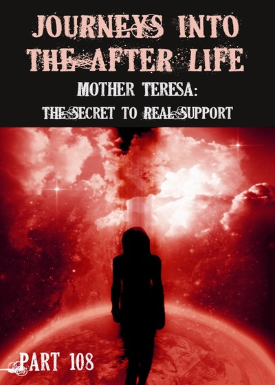 Full mother teresa the secret to real support journeys into the afterlife part 108