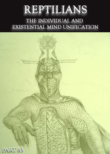 Full reptilians the individual and existential mind unification part 83