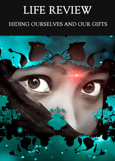 Full hiding ourselves and our gifts life review