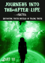 Feature thumb satya distorting truth instead of facing truth journeys into the afterlife part 111