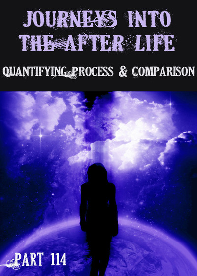 Full quantifying process and comparison journeys into the afterlife part 114