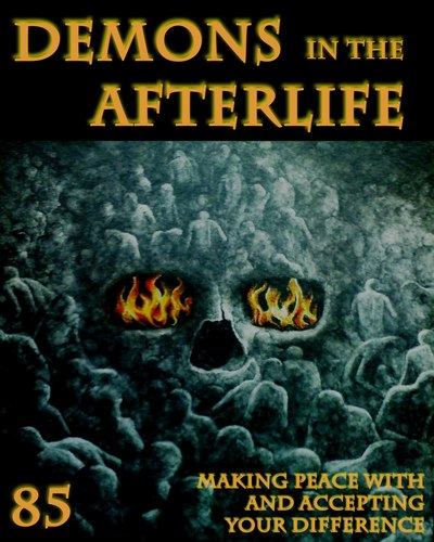Full making peace with and accepting your difference demons in the afterlife part 85
