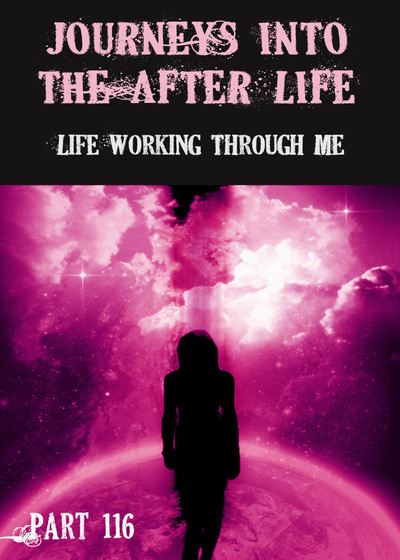 Full life working through me journeys into the afterlife part 116