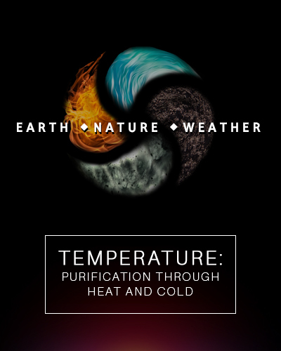 Full temperature purification through heat and cold earth nature and weather