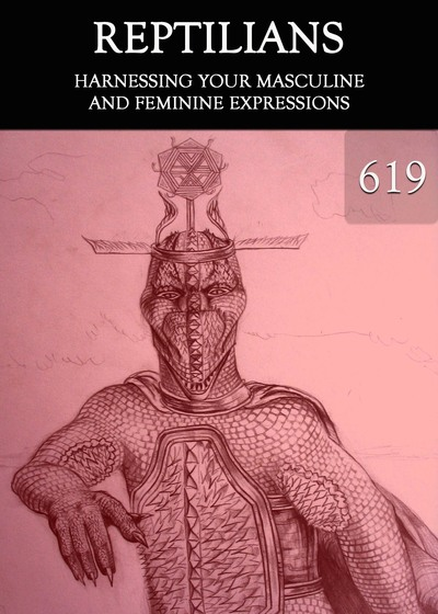 Full harnessing your masculine and feminine expressions reptilians part 619