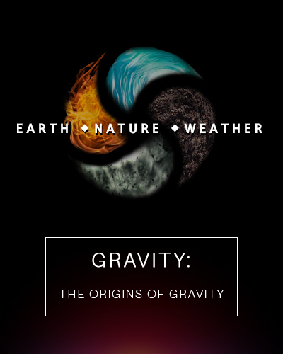 Full gravity the origins of gravity earth nature and weather