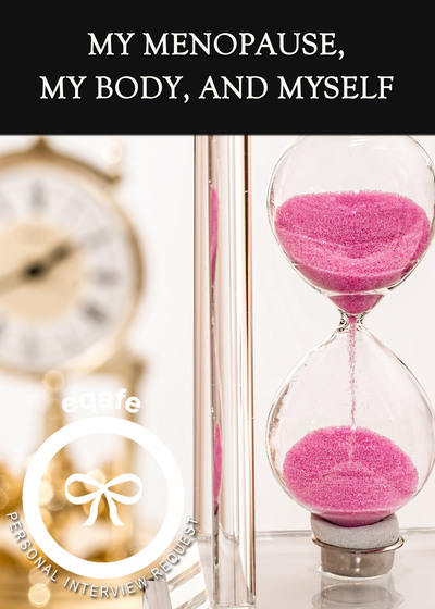 Full my menopause my body and myself interview request