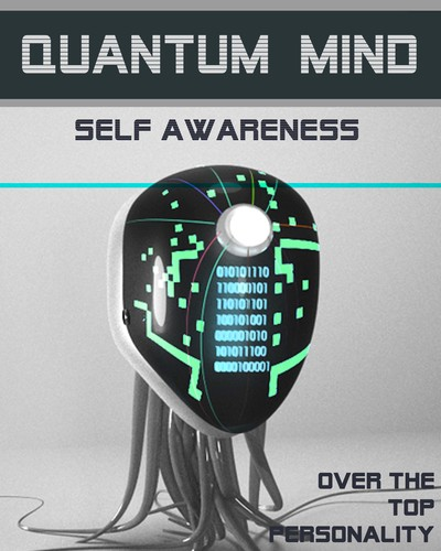Full over the top personality quantum mind self awareness