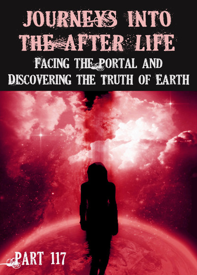 Full facing the portal and discovering the truth of earth journeys into the afterlife part 117