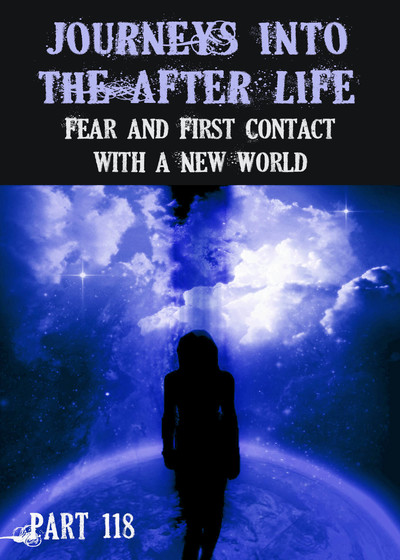 Full fear and first contact with a new world journeys into the afterlife part 118