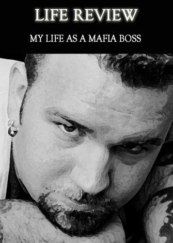 Full life review my life as a mafia boss