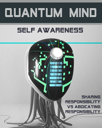 Full sharing responsibility vs abdicating responsibility quantum mind self awareness