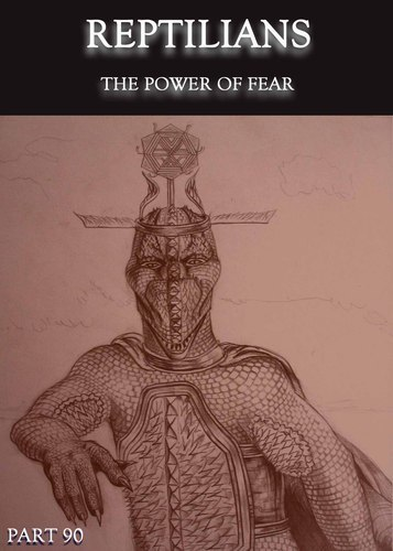Full reptilians the power of fear part 90