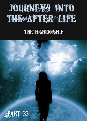 Full journeys in the afterlife the higher self part 33