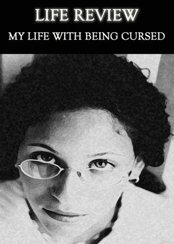 Full life review my life with being cursed