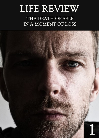 Full the death of self in a moment of loss part 1 life review