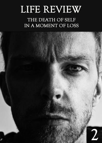 Full the death of self in a moment of loss part 2 life review