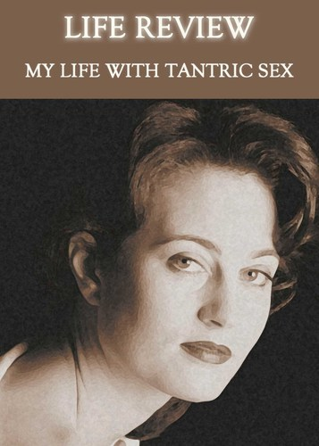 Full life review my life with tantric sex