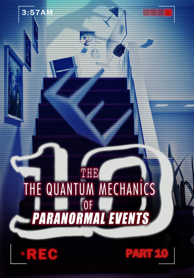 Full the quantum mechanics of paranormal events part 10 ch