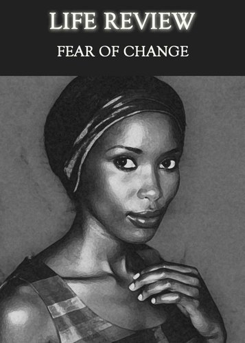 Full life review fear of change