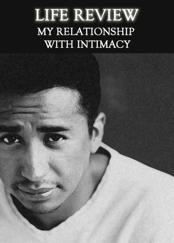 Full life review my relationship with intimacy