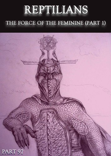 Full reptilians the force of the feminine part 1 part 97