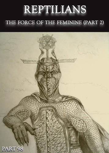 Full reptilians the force of the feminine part 2 part 98