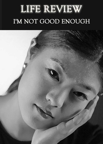 Life Review - Im Not Good Enough  Eqafe-3166